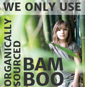 we only use organically sourced bamboo