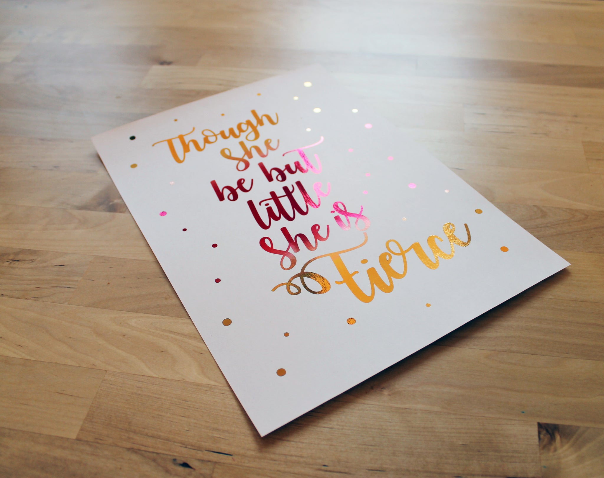 Though she be but little she be fierce - A4 Foil Ombre Print