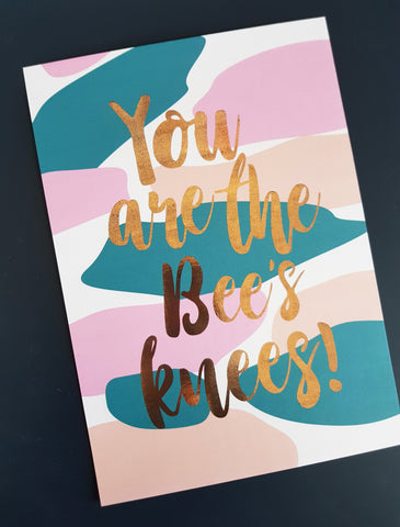 You are the Bee's knees A4 Foil Print