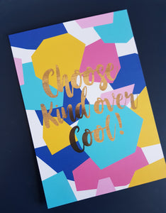 Choose kind over cool A4 Foil Print