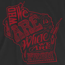 Wisconsin: Who We Are Is Where We Are From Tee
