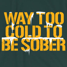 Green Bay Packers Way Too Cold To Be Sober T-Shirt