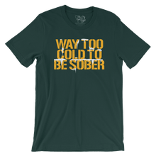 Green Bay Way Too Cold To Be Sober T-Shirt