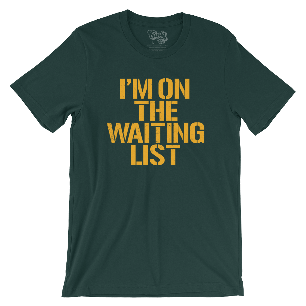 I'm on the Green Bay Packers Season Ticket Waiting List T-Shirt