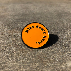 Dirt Don't Hurt Pin
