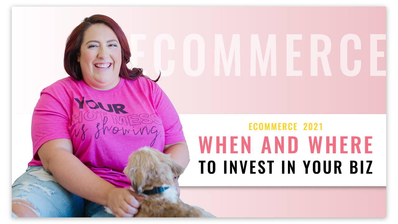 When and Where to Invest in Your Biz 2021 | Ecommerce