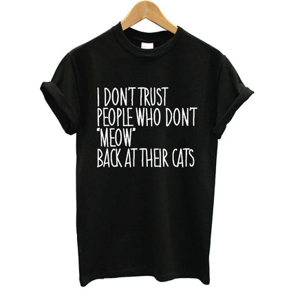 "I Don't Trust People Who Don't ""Meow"" Back At Their Cats - T-Shirt - Edgy Cat"