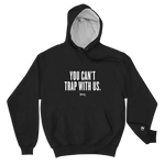 "TrapvillaORIGINALS - ""You Can't Trap With Us"" Champion Hoodie"