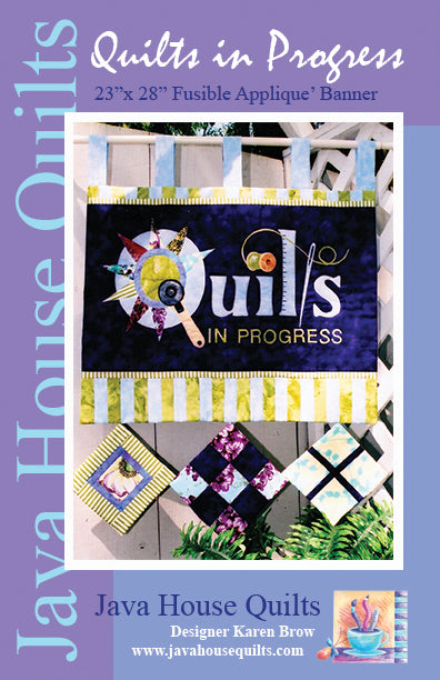New! Quilts In Progress - PATTERN -  designed by Karen Brow-Meier for Java House Quilts - Banner Pattern
