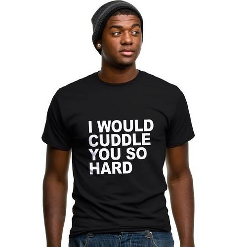 I Would Cuddle You So Hard T-Shirt