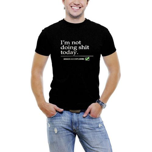 I'm Not Doing Shit Today...Mission Accomplished Men T-Shirt