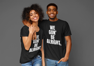 We Gon' Be Alright / Black T-shirt