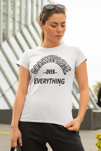 GOD Is Supreme Over Everything /White T-shirt