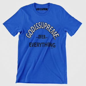 GOD Is Supreme Over Everything /Royal T-shirt