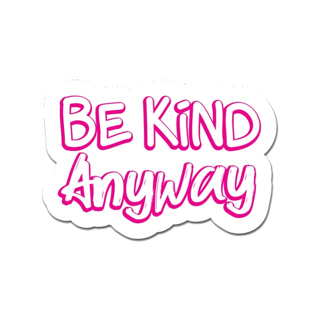 Be Kind Anyway Laptop Sticker