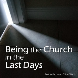 Being the Church in the Last Days_3