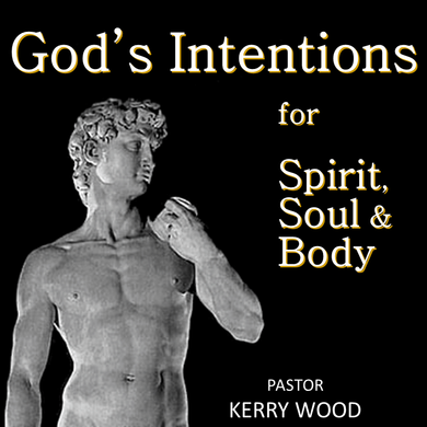 God's Intentions for Spirit Soul and Body, Part 1 – Ruminations