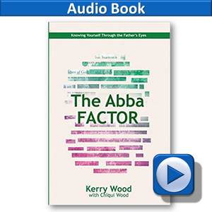 The Abba Factor AUDIO BOOK: Seeing Yourself Through the Father's Eyes