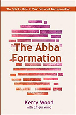 The Abba Formation: The Spirit's Role in Your Personal Transformation