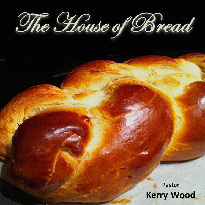 House of Bread Part 1 - The Bread of Fellowship