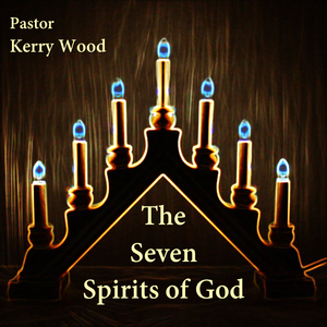 The 7 Spirits of God, Part 1:  The Spirit of Faith 1