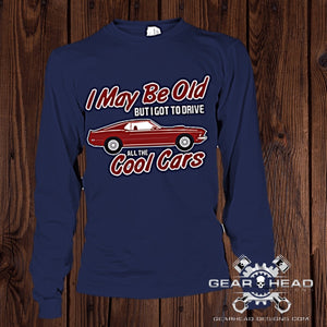 I May Be Old But I Got To Drive All The Cool Cars Long Sleeve Tee - GearHeadDesigns