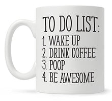 Load image into Gallery viewer, To Do List Wake Up Drink Coffee Poop Be Awesome Funny Quote Coffee Mug, Motivational Mug, Fun Mugs, Funny Gift