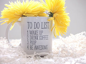 To Do List Wake Up Drink Coffee Poop Be Awesome Funny Quote Coffee Mug, Motivational Mug, Fun Mugs, Funny Gift