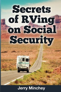 Secrets of RVing on Social Security: How to Enjoy the Motorhome and RV Lifestyle While Living on Your Social Security Income