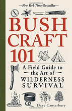 Load image into Gallery viewer, Bushcraft 101: A Field Guide to the Art of Wilderness Survival