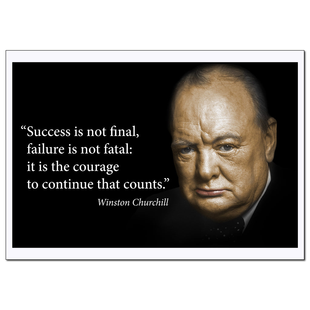 Winston Churchill quote success is not final, failure is not fatal: it is the courage to continue that counts
