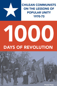 1000 DAYS OF REVOLUTION: Chilean Communists on the Lessons of Popular Unity 1970-73