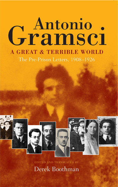 Great and Terrible World - The Pre-Prison Letters (1908-1926) of Antonio Gramsci