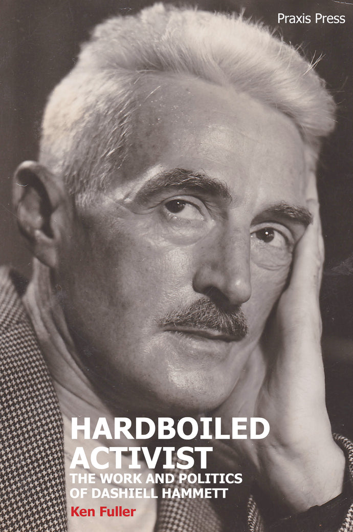 HARDBOILED ACTIVIST: The Work and Politics of Dashiell Hammett by Ken Fuller