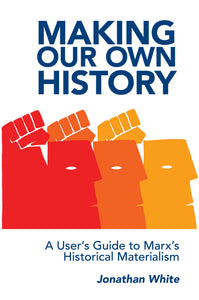 MAKING OUR OWN HISTORY by Jonathan White