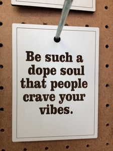 Be such a dope soul