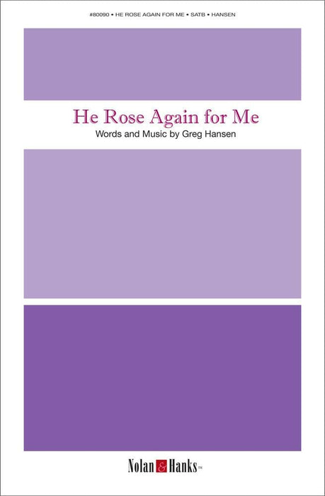 He Rose Again for Me - SATB
