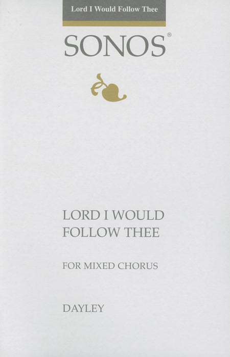 Lord I Would Follow Thee - SATB