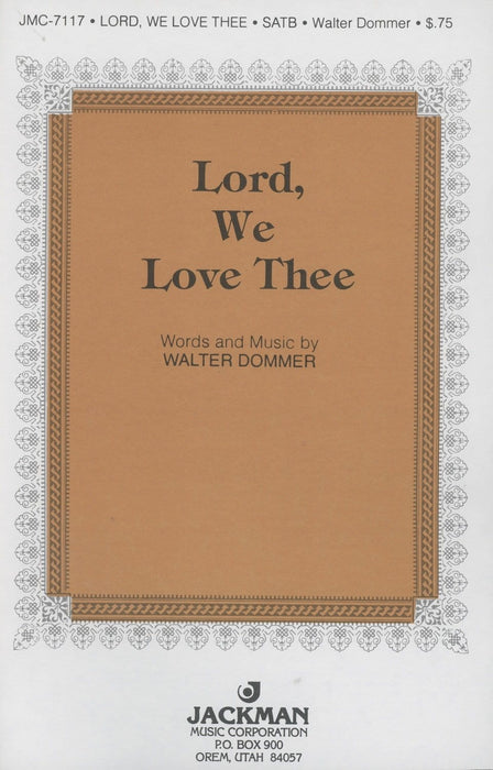 Lord We Love Thee - SATB