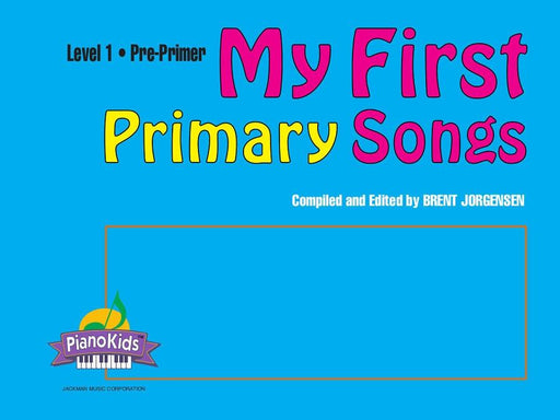 My First Primary Songs - Pre-Primer Piano | Sheet Music | Jackman Music