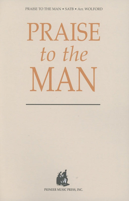 Praise to the Man - SATB - Wolford | Sheet Music | Jackman Music