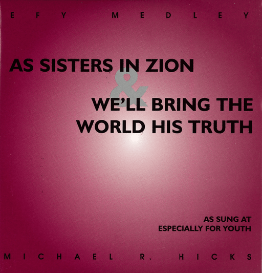 As Sisters in Zion & We'll Bring the World His Truth - EFY medley CD