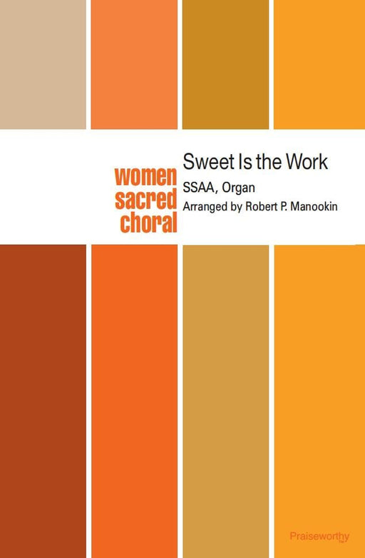 Sweet Is The Work - SSAA - Manookin