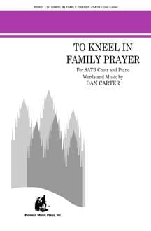 To Kneel in Family Prayer - SATB