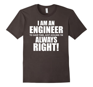 """I Am An Engineer Let's Assume I'm Always Right"" T-shirt"
