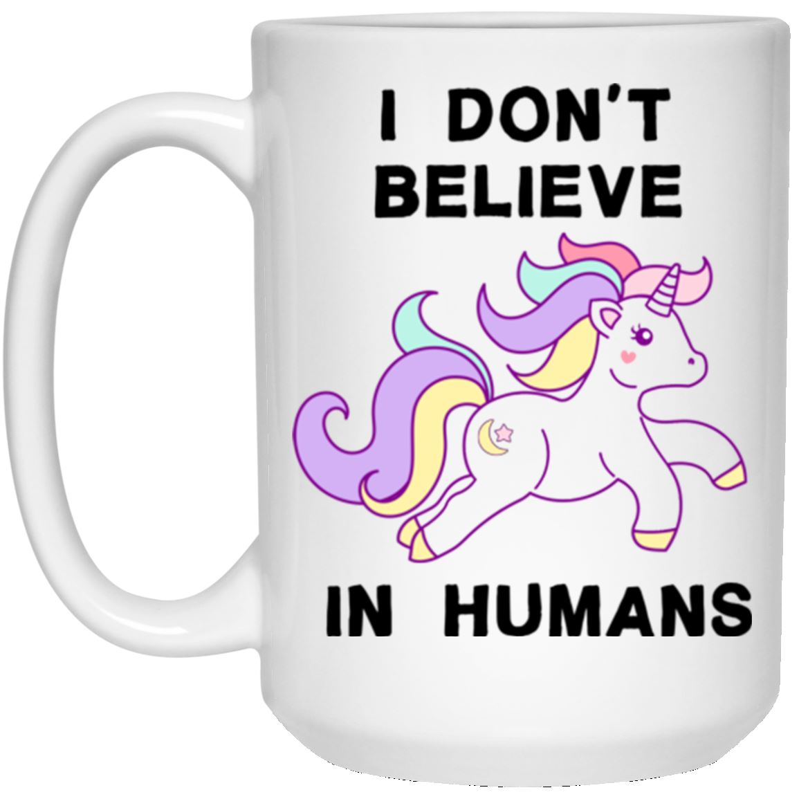 I Don't Believe In Humans 15 oz. White Mug Drinkware White One Size