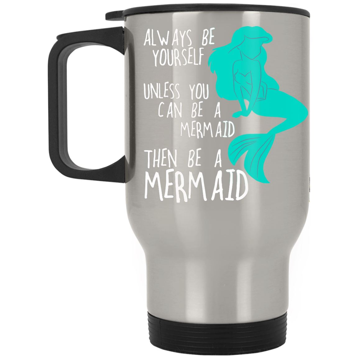 Always Be Yourself Mermaid Stainless Travel Mug Mermaid Drinkware Silver One Size