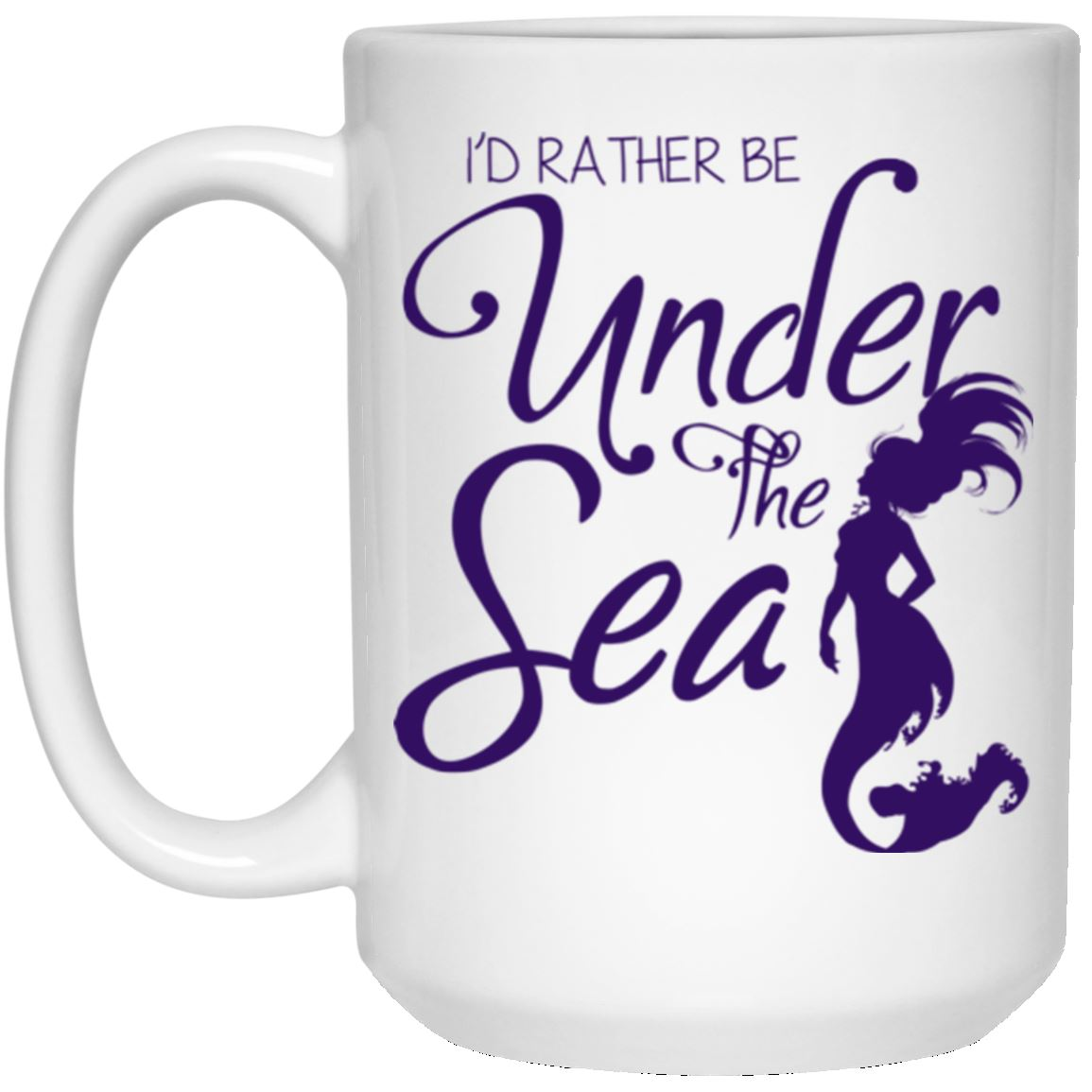 I'd Rather Be Under The Sea 15 oz. White Mug Mermaid Drinkware White One Size