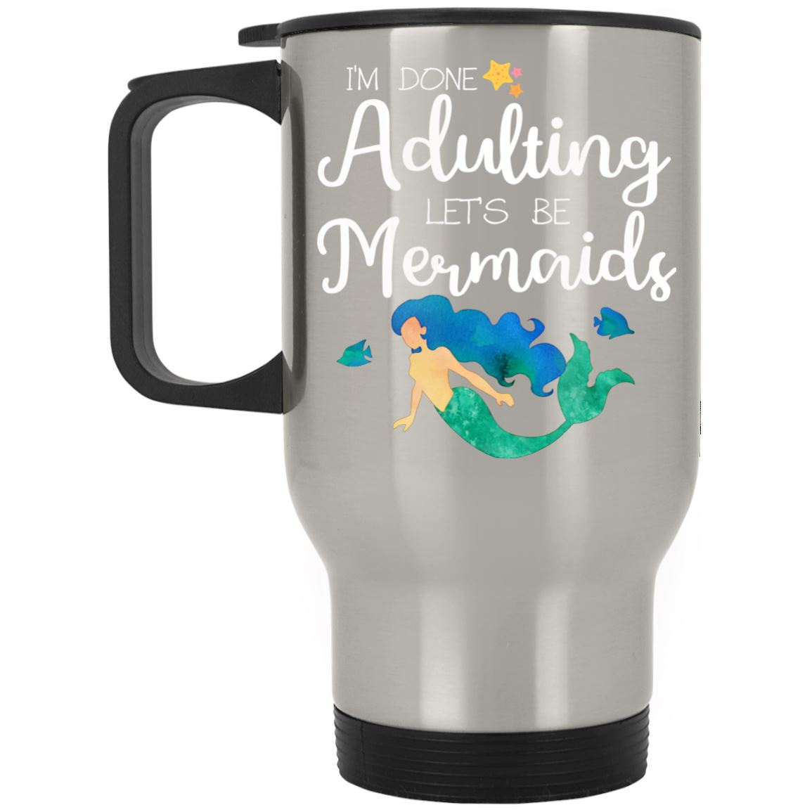 I'm Done Adulting Mermaids Stainless Travel Mug Mermaid Drinkware Silver One Size