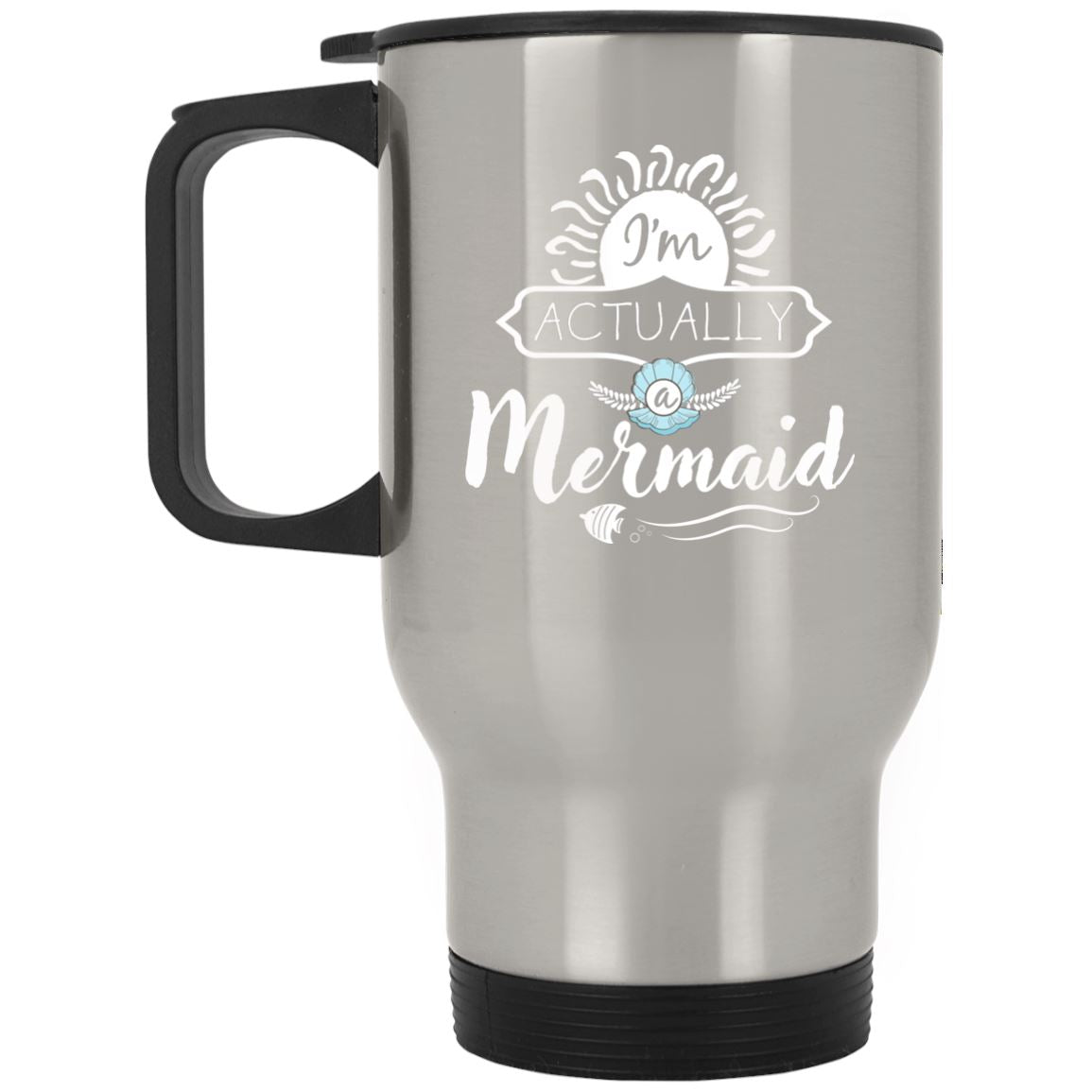 I'm Actually A Mermaid Stainless Travel Mug Mermaid Drinkware Silver One Size